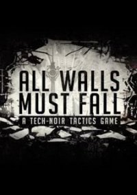 All Walls Must Fall: A Tech-Noir Tactics Game